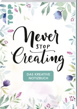 Das kreative Notizbuch Never stop creating (DIN A5) | frechverlag