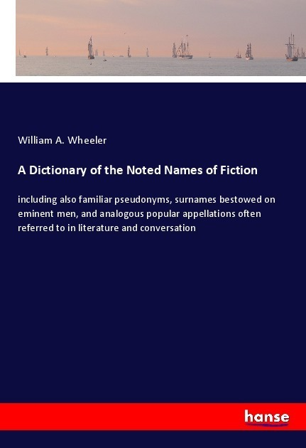 A Dictionary of the Noted Names of Fiction   Wheeler, William A.