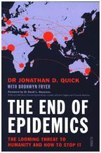 The End of Epidemics | Quick, Jonathan D.; Fryer, Bronwyn