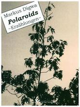 Polaroids ~Erzählungen~ | Digwa, Markus