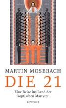 Die 21 | Mosebach, Martin