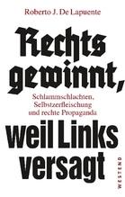 Rechts gewinnt, weil Links versagt | De Lapuente, Roberto J.