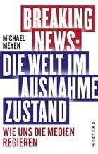 Breaking News: Die Welt im Ausnahmezustand | Meyen, Michael