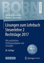 Lösungen zum Lehrbuch Steuerlehre 2 Rechtslage 2017 | Bornhofen, Manfred; Bornhofen, Martin C.
