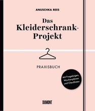 Das Kleiderschrank-Projekt. Praxisbuch | Rees, Anuschka