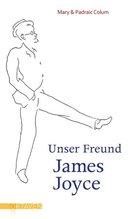 Unser Freund James Joyce | Colum, Mary; Colum, Padraic