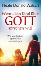 Wenn dein Kind über Gott sprechen will | Walsch, Neale D.