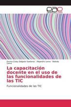 La capacitación docente en el uso de las funcionalidades de las TIC   Delgado Saeteros, Emma Zulay; Lema, Alejandro; Lema, Belinda