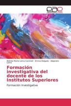 Formación investigativa del docente de los Institutos Superiores   Lema Cachinell, Belinda Marta; Delgado, Emma; Lema, Alejandro