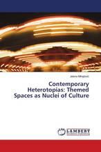 Contemporary Heterotopias: Themed Spaces as Nuclei of Culture   MIhajlovic, Jelena