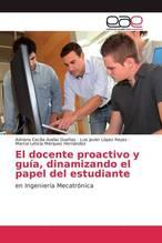 El docente proactivo y guía, dinamizando el papel del estudiante   Avelar Dueñas, Adriana Cecilia; López Reyes, Luis Javier; Márquez Hernández, Marcia Leticia