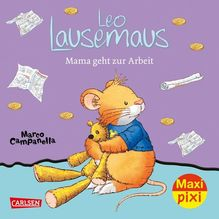 Leo Lausemaus: Mama geht zur Arbeit | Casalis, Anna; Campanella, Marco