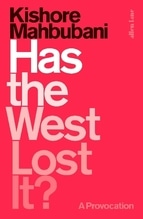 Has the West Lost It?   Mahbubani, Kishore