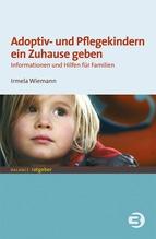 Adoptiv- und Pflegekindern ein Zuhause geben | Wiemann, Irmela