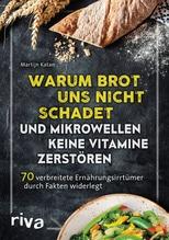 Warum Brot uns nicht schadet und Mikrowellen keine Vitamine zerstören | Katan, Martijn