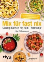 Mix für fast nix. Günstig kochen mit dem Thermomix® | Muliar, Doris