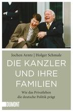 Die Kanzler und ihre Familien | Arntz, Jochen; Schmale, Holger