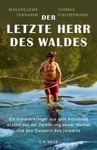 Der letzte Herr des Waldes | Fischermann, Thomas; Tenharim, Madarejúwa