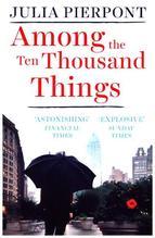 Among the Ten Thousand Things   Pierpont, Julia