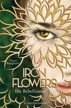 Iron Flowers - Die Rebellinnen | Banghart, Tracy
