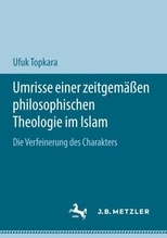 Umrisse einer zeitgemäßen philosophischen Theologie im Islam | Topkara, Ufuk