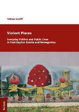 Violent Places: Everyday Politics and Public Lives in Post-Dayton Bosnia and Herzegovina | Greiff, Tobias