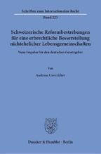Schweizerische Reformbestrebungen für eine erbrechtliche Besserstellung nichtehelicher Lebensgemeinschaften.   Unverfehrt, Andreas