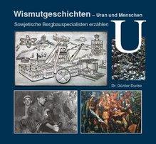 Wismutgeschichten - Uran und Menschen   Ducke, Günter