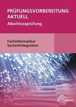 Prüfungsvorbereitung aktuell Fachinformatiker Systemintegration   Hardy, Dirk; Schellenberg, Annette; Stiefel, Achim
