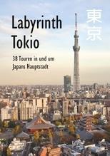 Labyrinth Tokio - 38 Touren in und um Japans Hauptstadt | Schwab, Axel
