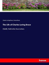 The Life of Charles Loring Brace | Brace, Charles Loring; Brace, Emma