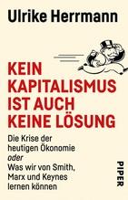 Kein Kapitalismus ist auch keine Lösung   Herrmann, Ulrike