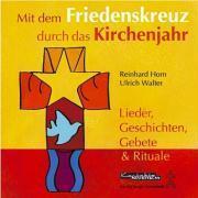 Mit dem Friedenskreuz durch das Kirchenjahr. CD   Walter, Ulrich; Horn, Reinhard