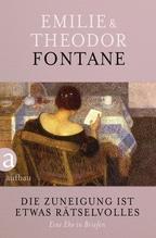 Die Zuneigung ist etwas Rätselvolles | Fontane, Theodor; Fontane, Emilie