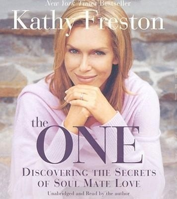 The One: Discovering the Secrets of Soul Mate Love   Freston, Kathy