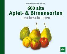 600 alte Apfel- & Birnensorten neu beschrieben | Keppel, Herbert; Pieber, Karl; Weiß, Josef