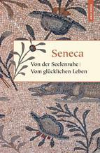 Von der Seelenruhe. Vom glücklichen Leben | Seneca, Lucius Annaeus