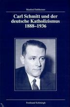 Carl Schmitt und der deutsche Katholizismus 1888-1936 | Dahlheimer, Manfred