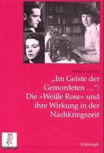 'Im Geiste der Gemordeten . . .': Die 'Weiße Rose' und ihre Wirkung in der Nachkriegszeit | Schüler, Barbara