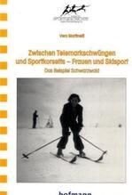 Zwischen Telemarkschwüngen und Sportkorsetts - Frauen und Skisport | Martinelli, Vera