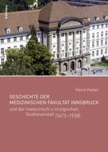 Geschichte der Medizinischen Fakultät Innsbruck und der medizinisch-chirurgischen Studienanstalt (1673-1938) | Huber, Heinz