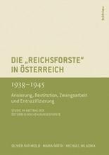 Die 'Reichsforste' in Österreich 1938-1945 | Ahamer, Vera; Rathkolb, Oliver; Wirth, Maria