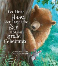Der kleine Hase, der ängstliche Bär und das große Geheimnis | Smallman, Steve
