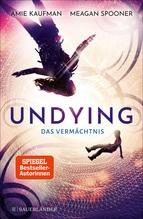 Undying - Das Vermächtnis | Spooner, Meagan; Kaufman, Amie
