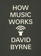 How Music Works | Byrne, David