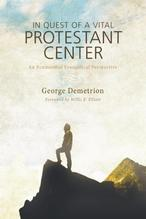 In Quest of a Vital Protestant Center | Demetrion, George
