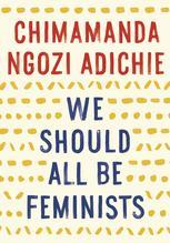 We Should All Be Feminists   Adichie, Chimamanda Ngozi