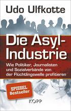 Die Asyl-Industrie   Ulfkotte, Udo