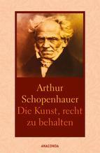 Die Kunst, recht zu behalten. In achtunddreißig Kunstgriffen dargestellt | Schopenhauer, Arthur