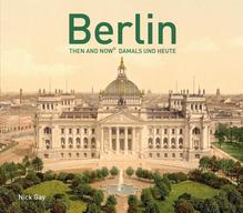 Berlin Then and Now | Gay, Nick